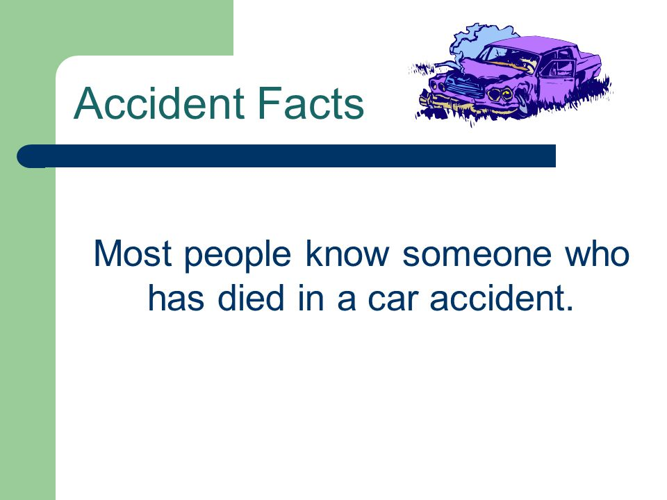 Most people know someone who has died in a car accident.