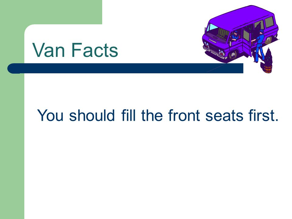 You should fill the front seats first.