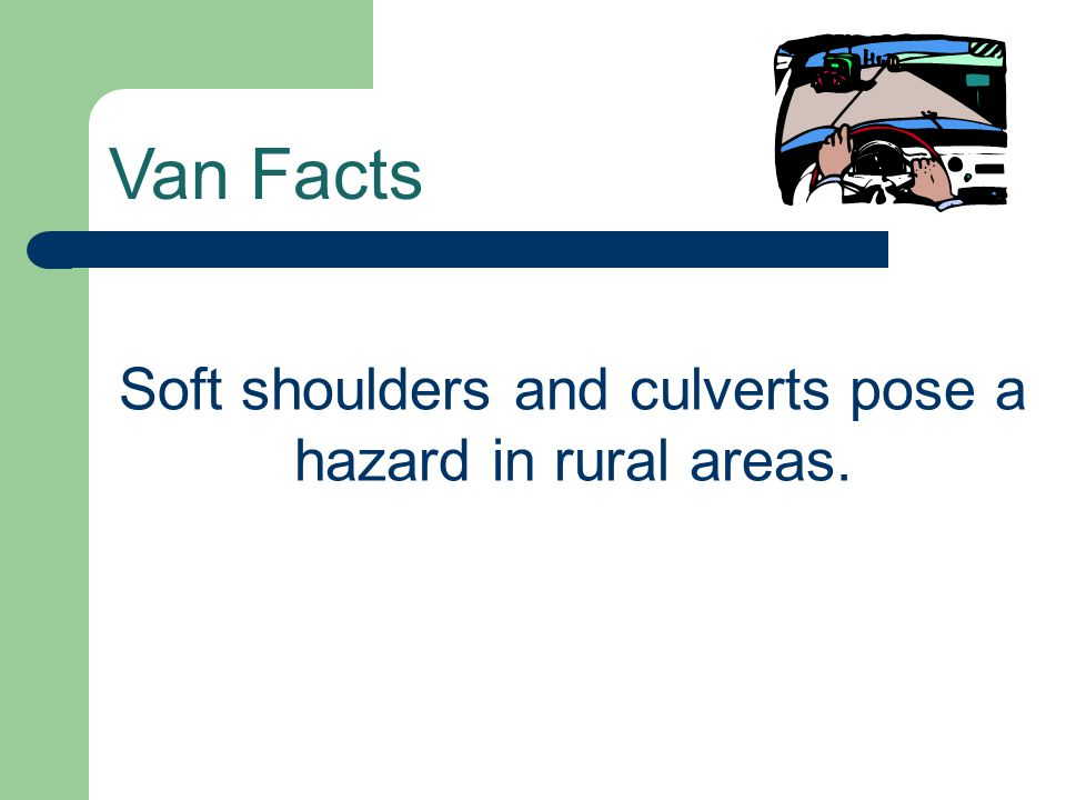 Soft shoulders and culverts pose a hazard in rural areas.