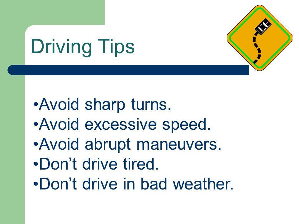 Driving Tips Avoid sharp turns. Avoid excessive speed.