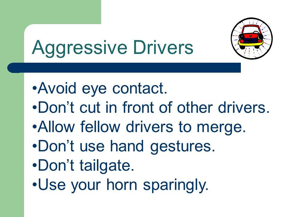 Aggressive Drivers Avoid eye contact.