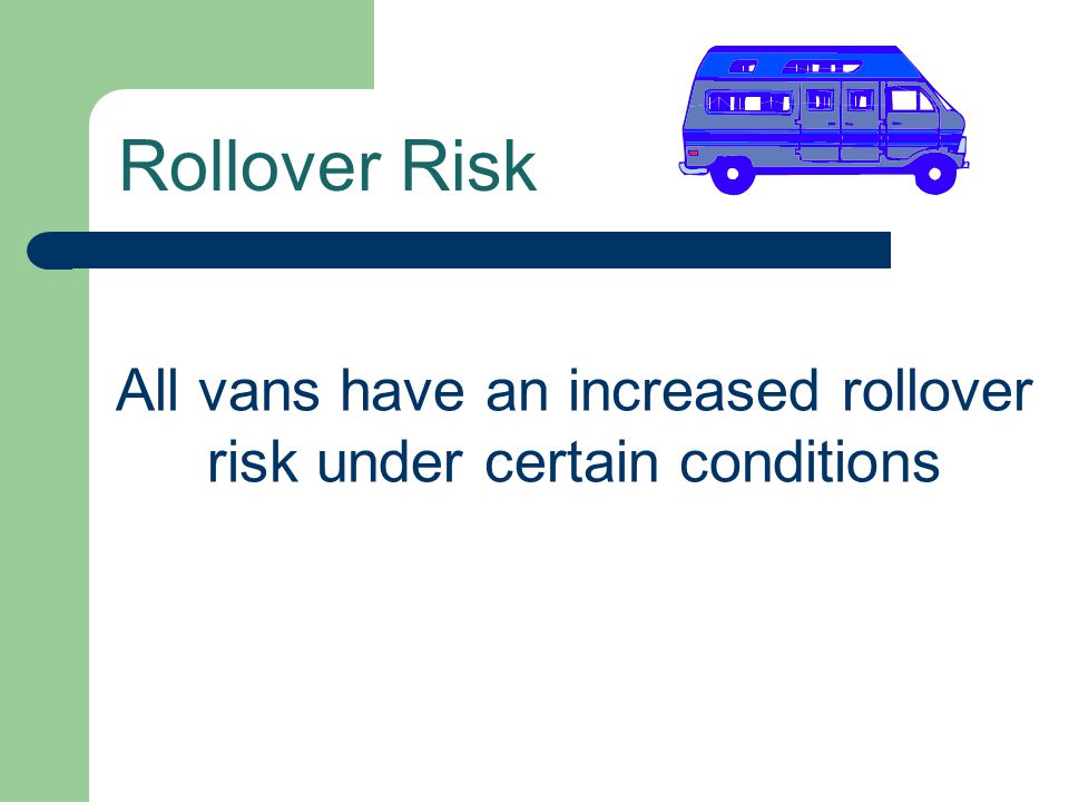 All vans have an increased rollover risk under certain conditions