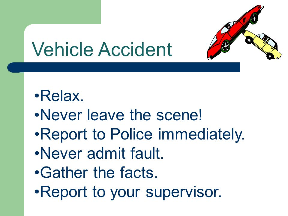Vehicle Accident Relax. Never leave the scene!