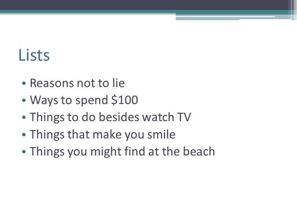 Lists Reasons not to lie Ways to spend $100