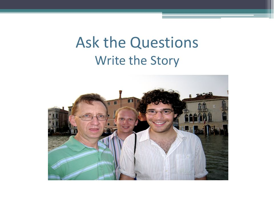 Ask the Questions Write the Story
