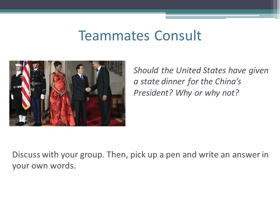 Teammates Consult Should the United States have given a state dinner for the China's President Why or why not