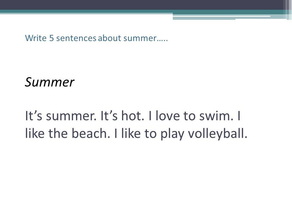 Write 5 sentences about summer…..