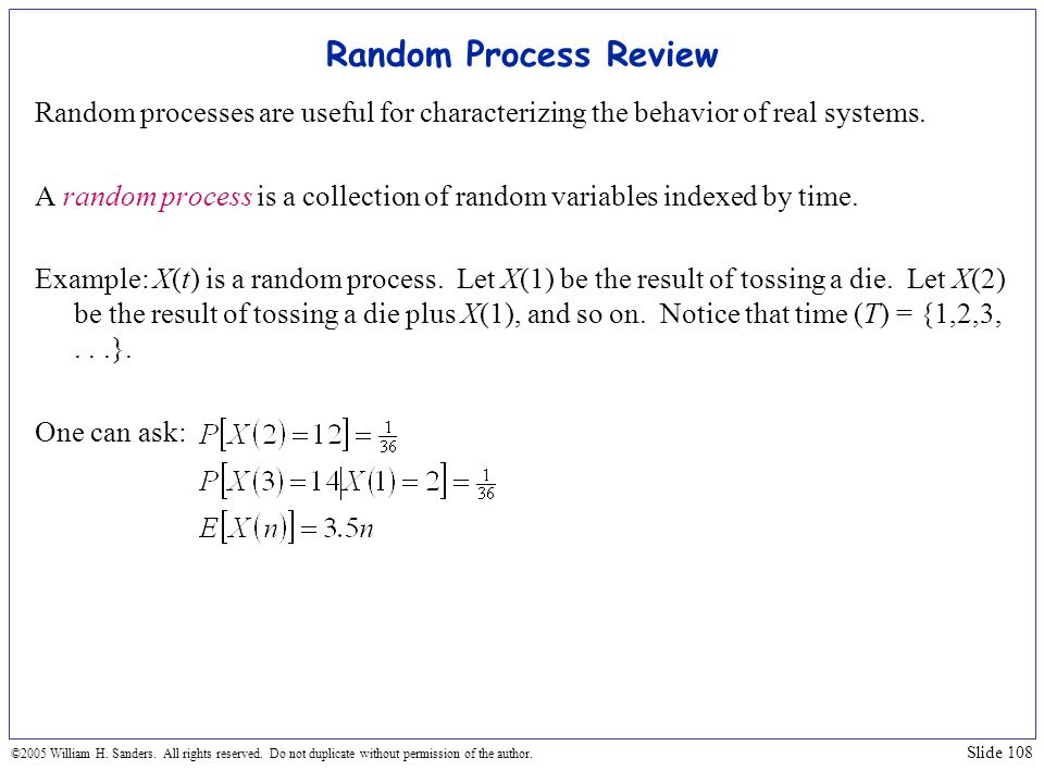 Random Process Review Random processes are useful for characterizing the behavior of real systems.