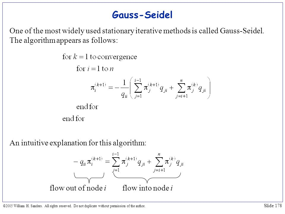 Gauss-Seidel One of the most widely used stationary iterative methods is called Gauss-Seidel. The algorithm appears as follows: