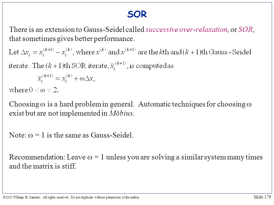 SOR There is an extension to Gauss-Seidel called successive over-relaxation, or SOR, that sometimes gives better performance.
