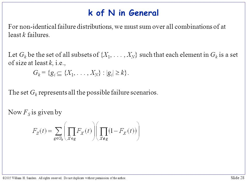 k of N in General For non-identical failure distributions, we must sum over all combinations of at least k failures.