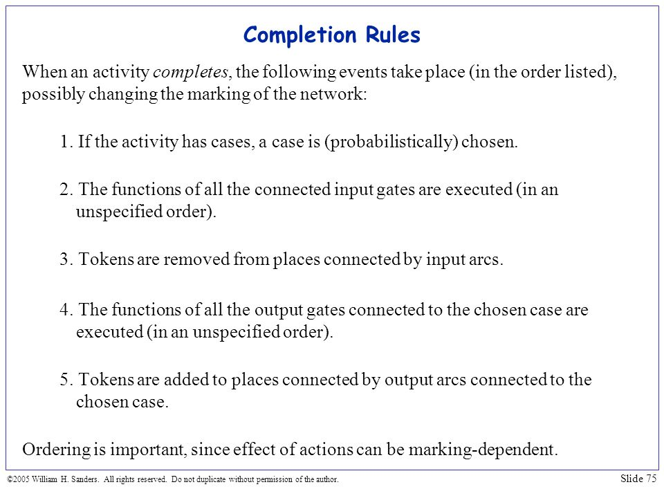 Completion Rules When an activity completes, the following events take place (in the order listed), possibly changing the marking of the network:
