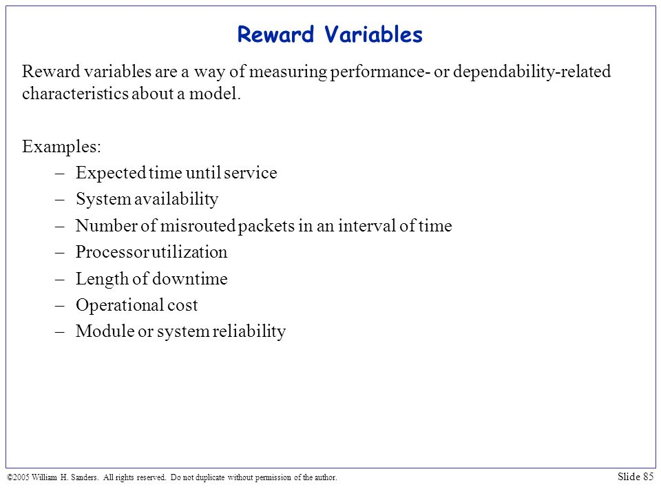 Reward Variables Reward variables are a way of measuring performance- or dependability-related characteristics about a model.