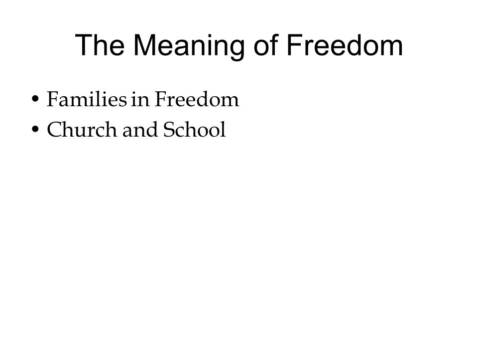 The Meaning of Freedom Families in Freedom Church and School