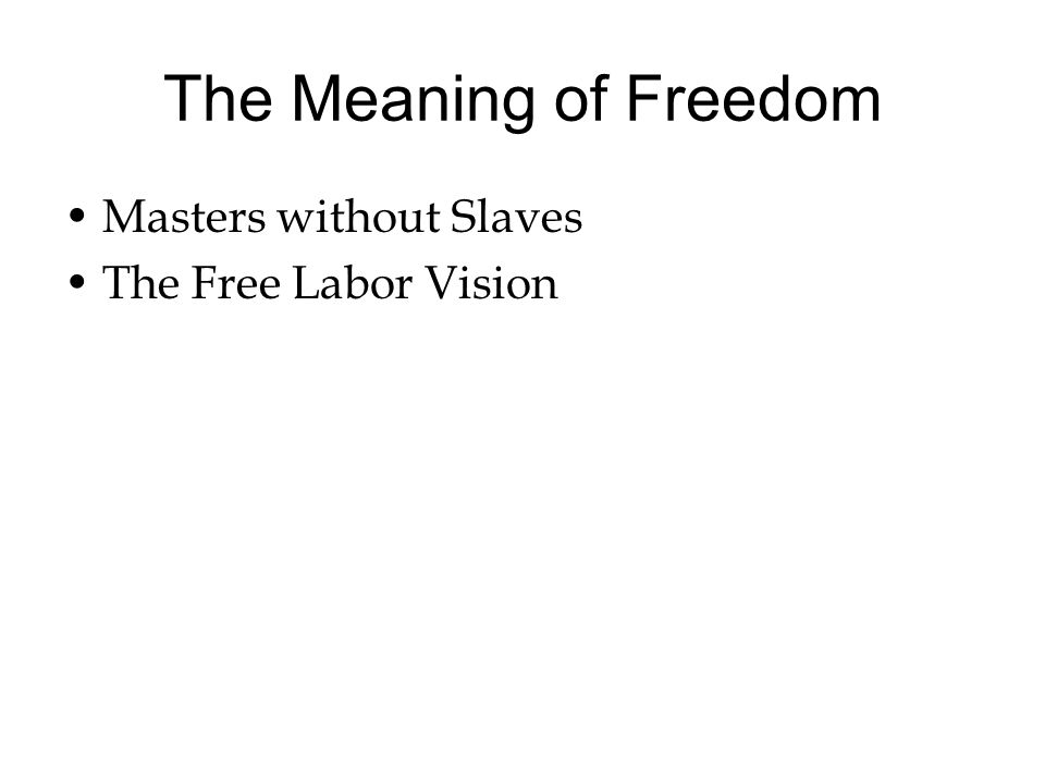 The Meaning of Freedom Masters without Slaves The Free Labor Vision