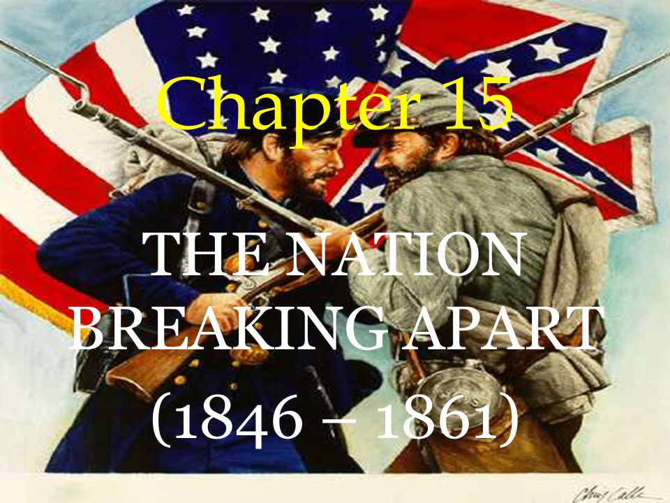 THE NATION BREAKING APART (1846 – 1861)