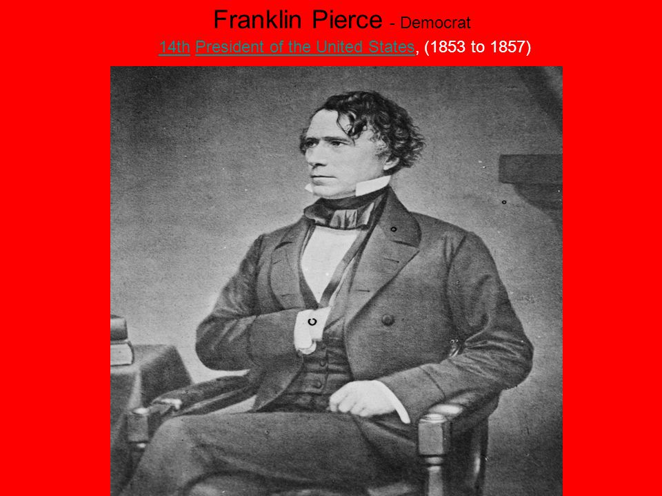 Franklin Pierce - Democrat