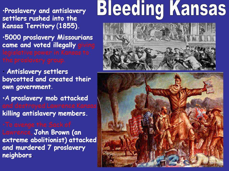 Bleeding Kansas Proslavery and antislavery settlers rushed into the Kansas Territory (1855).