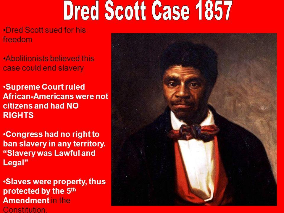 Dred Scott Case 1857 Dred Scott sued for his freedom