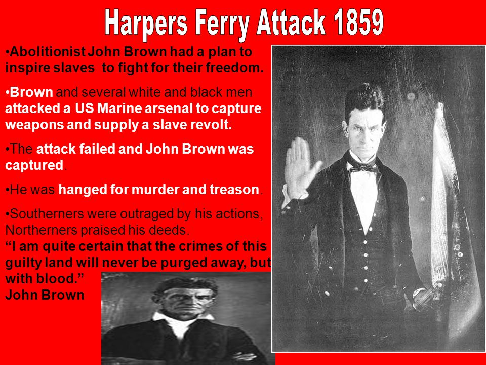 Harpers Ferry Attack 1859 Abolitionist John Brown had a plan to inspire slaves to fight for their freedom.