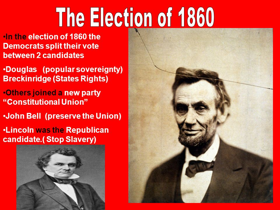 The Election of 1860 In the election of 1860 the Democrats split their vote between 2 candidates.