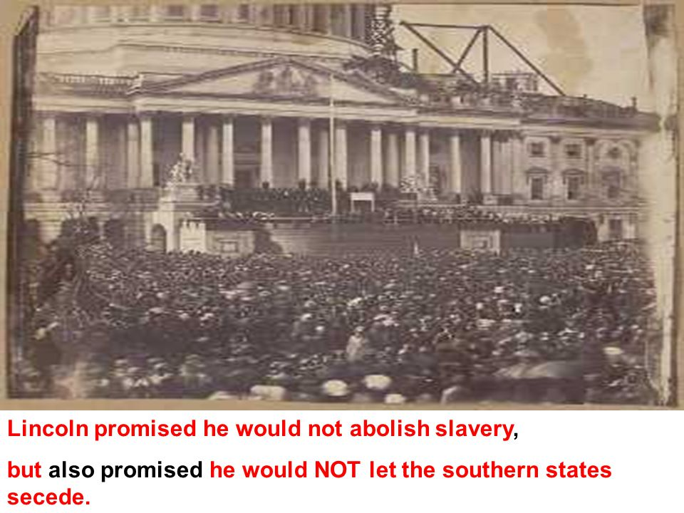 Lincoln promised he would not abolish slavery,