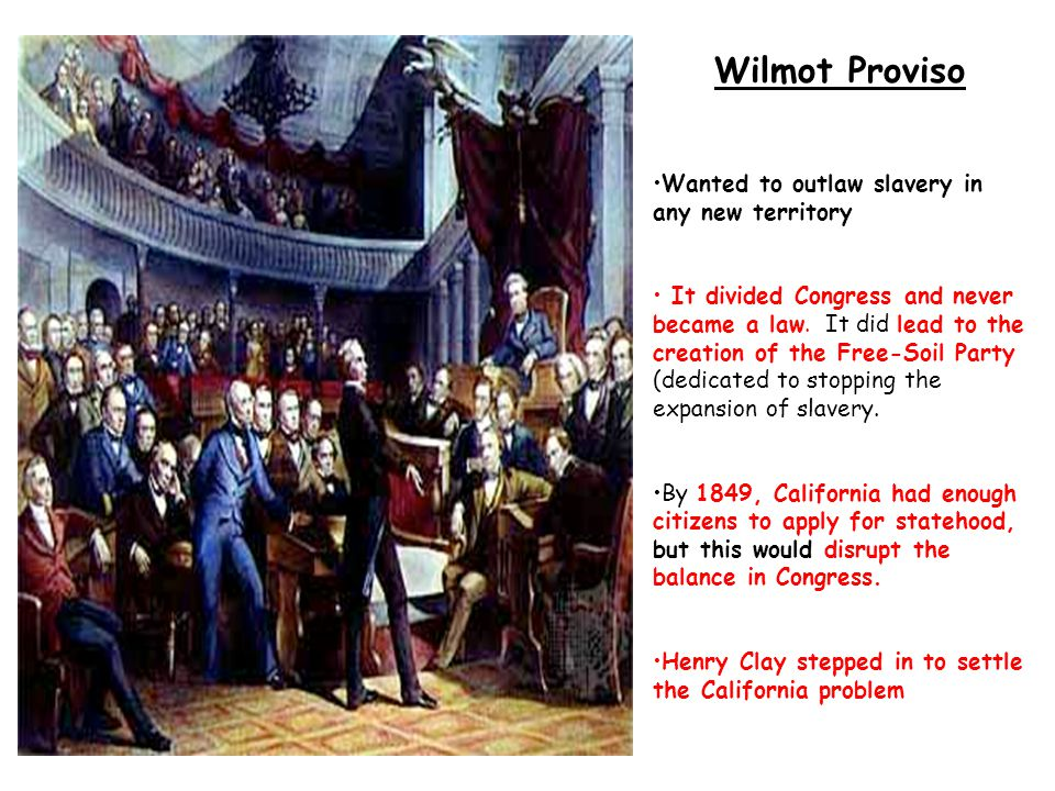 Wilmot Proviso Wanted to outlaw slavery in any new territory