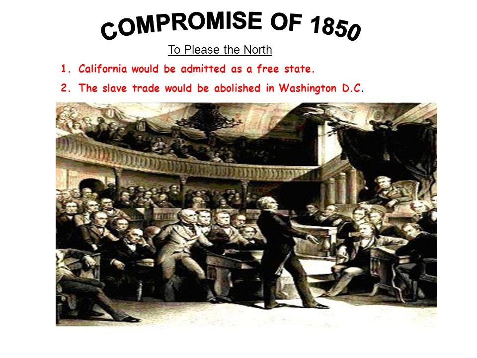 COMPROMISE OF 1850 To Please the North