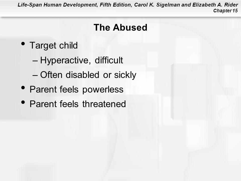 The Abused Target child. Hyperactive, difficult. Often disabled or sickly. Parent feels powerless.