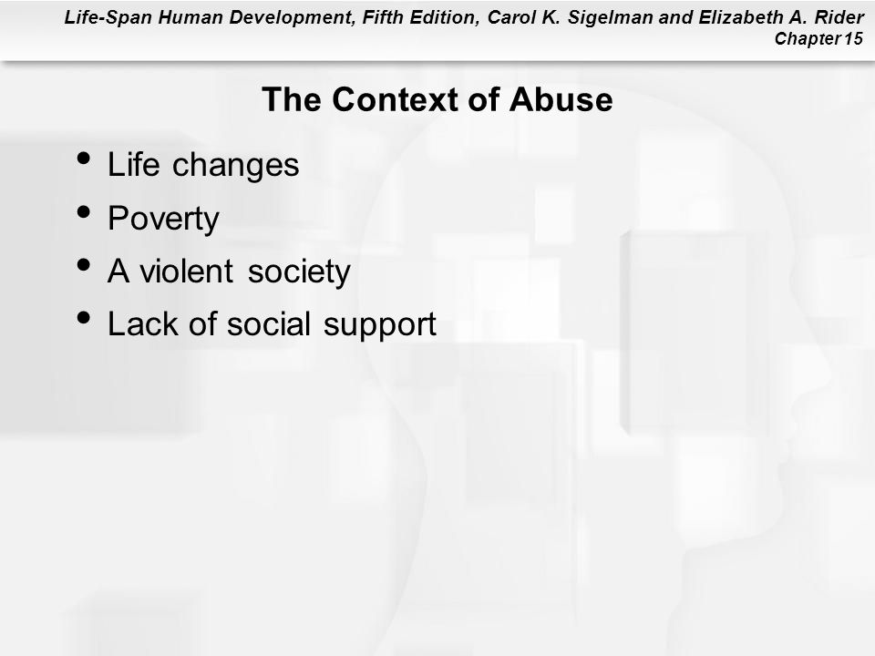 The Context of Abuse Life changes Poverty A violent society Lack of social support