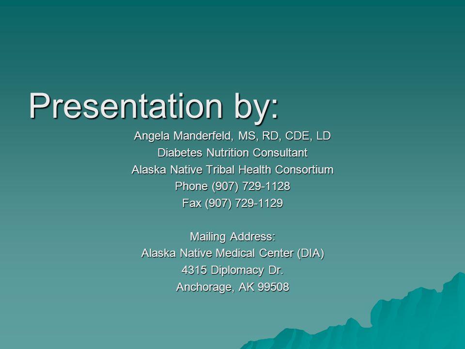 Presentation by: Angela Manderfeld, MS, RD, CDE, LD