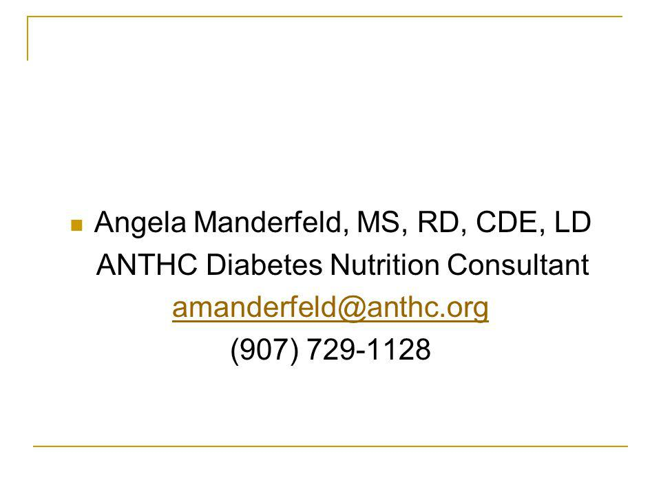 Angela Manderfeld, MS, RD, CDE, LD ANTHC Diabetes Nutrition Consultant