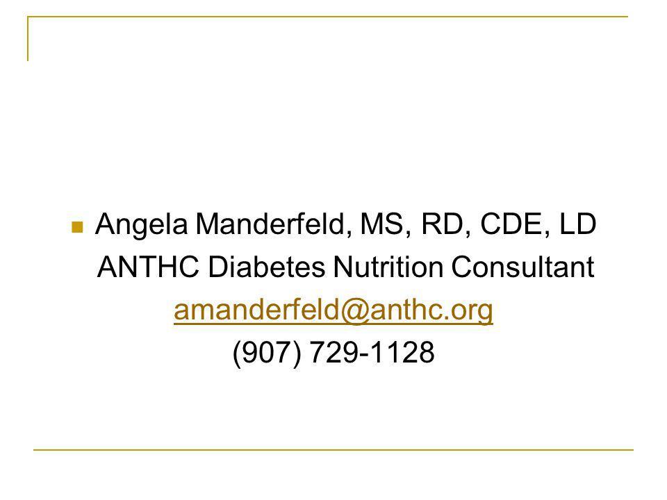 Angela Manderfeld, MS, RD, CDE, LD ANTHC Diabetes Nutrition Consultant