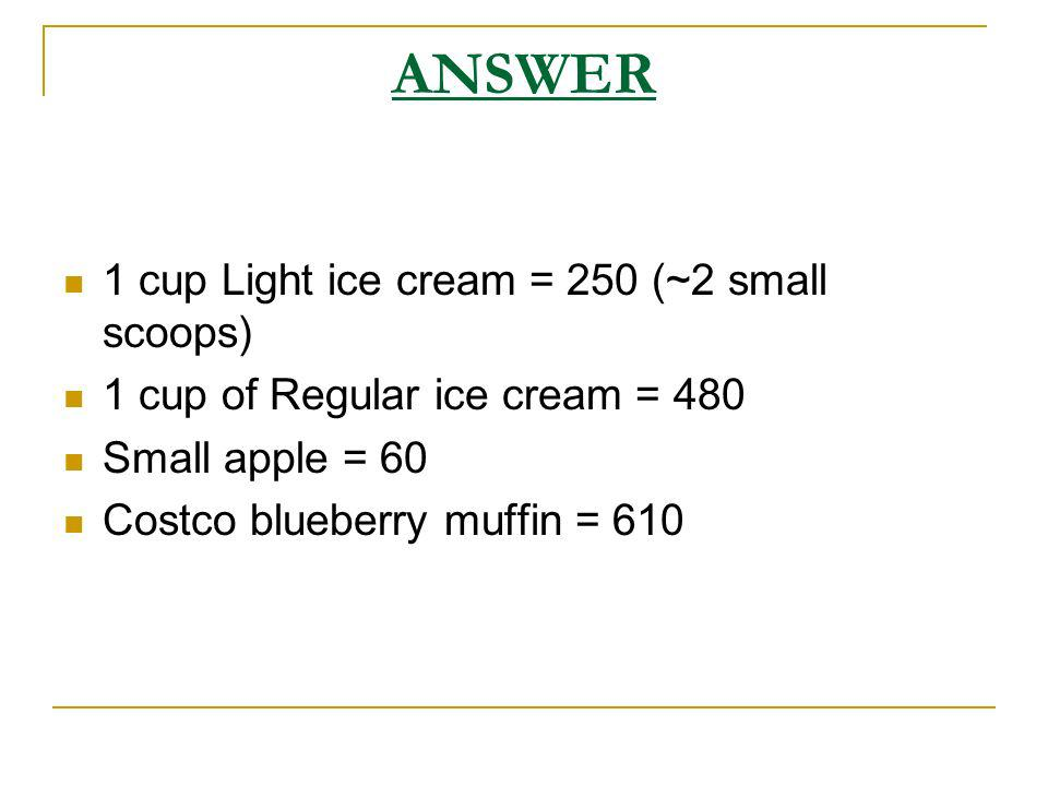 ANSWER 1 cup Light ice cream = 250 (~2 small scoops)