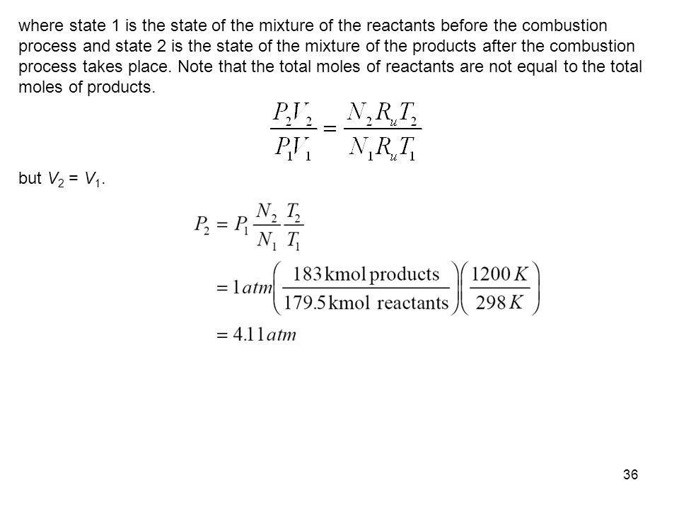 where state 1 is the state of the mixture of the reactants before the combustion process and state 2 is the state of the mixture of the products after the combustion process takes place. Note that the total moles of reactants are not equal to the total moles of products.
