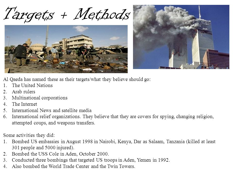 Targets + Methods Al Qaeda has named these as their targets/what they believe should go: The United Nations.