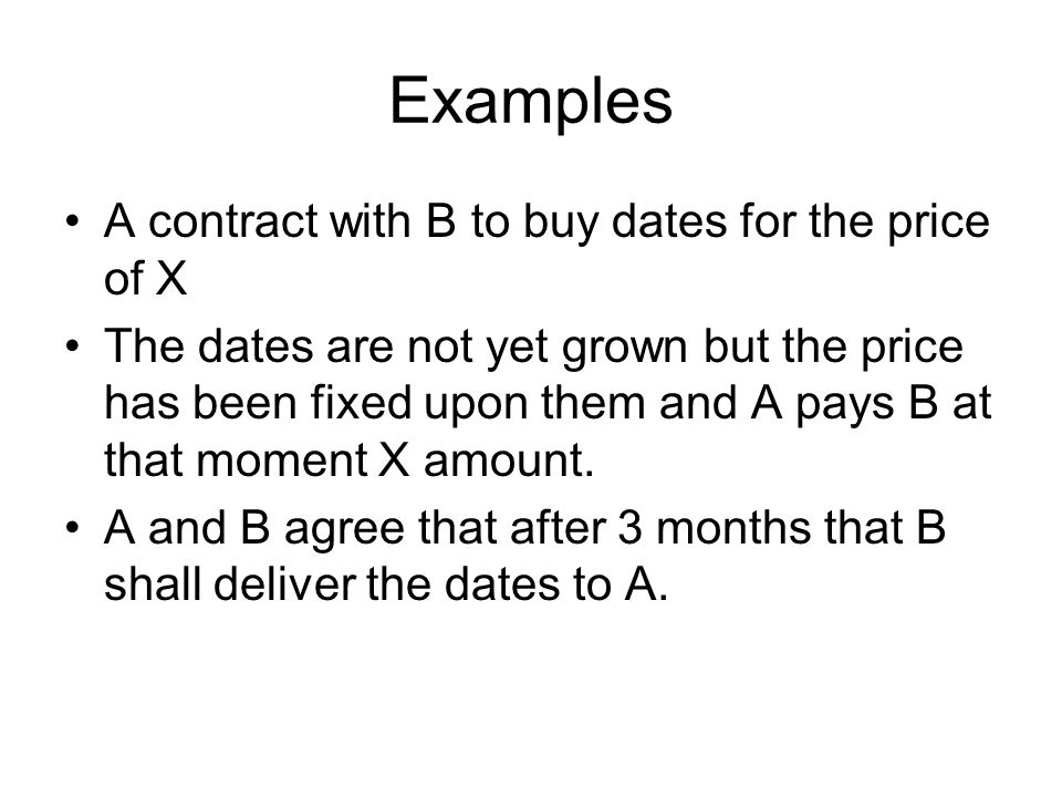Examples A contract with B to buy dates for the price of X