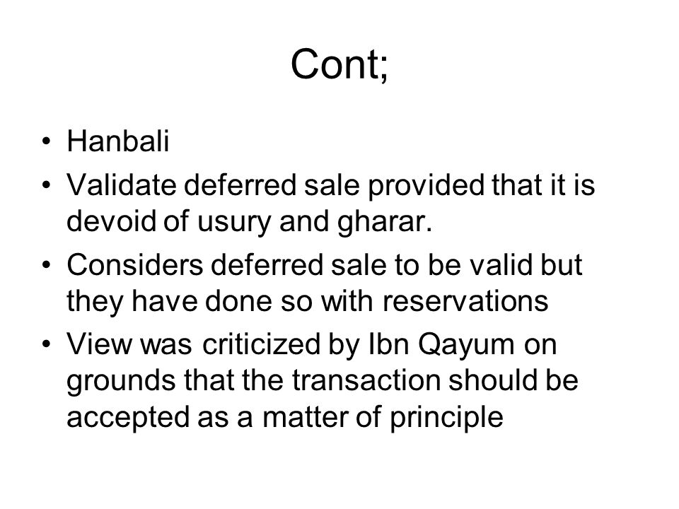 Cont; Hanbali. Validate deferred sale provided that it is devoid of usury and gharar.