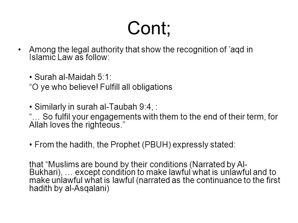 Cont; Among the legal authority that show the recognition of 'aqd in Islamic Law as follow: • Surah al-Maidah 5:1: