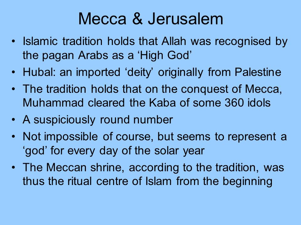 Mecca & JerusalemIslamic tradition holds that Allah was recognised by the pagan Arabs as a 'High God'