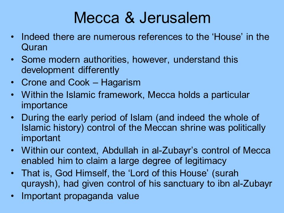 Mecca & Jerusalem Indeed there are numerous references to the 'House' in the Quran.