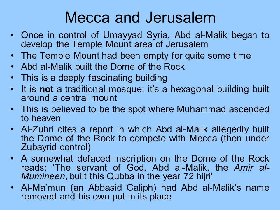 Mecca and Jerusalem Once in control of Umayyad Syria, Abd al-Malik began to develop the Temple Mount area of Jerusalem.