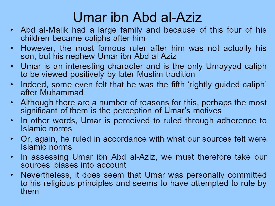 Umar ibn Abd al-Aziz Abd al-Malik had a large family and because of this four of his children became caliphs after him.