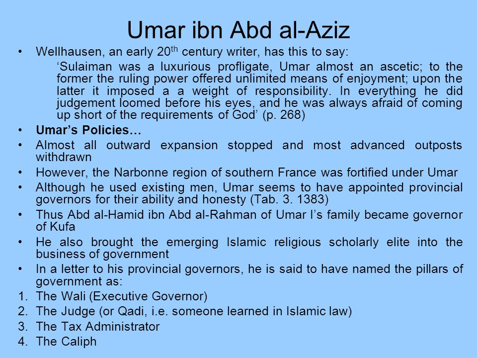 Umar ibn Abd al-Aziz Wellhausen, an early 20th century writer, has this to say: