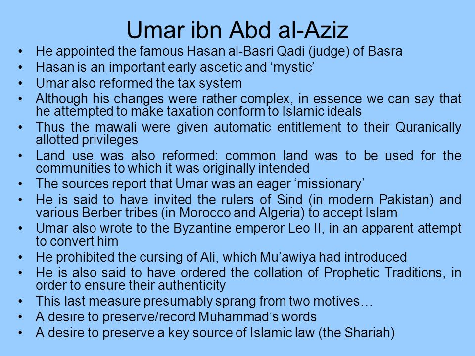 Umar ibn Abd al-AzizHe appointed the famous Hasan al-Basri Qadi (judge) of Basra. Hasan is an important early ascetic and 'mystic'