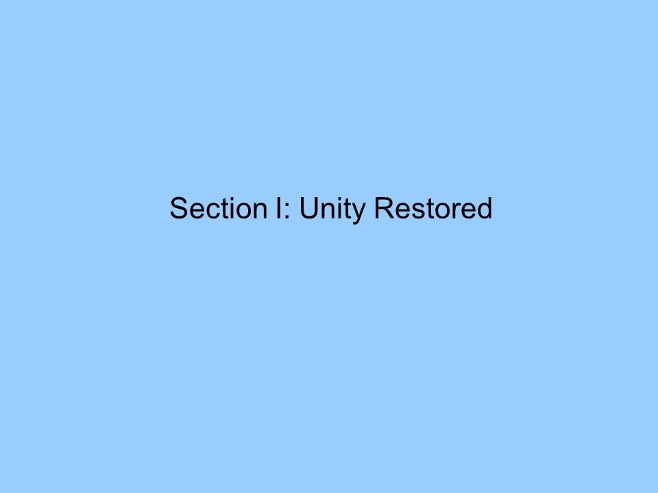 Section I: Unity Restored