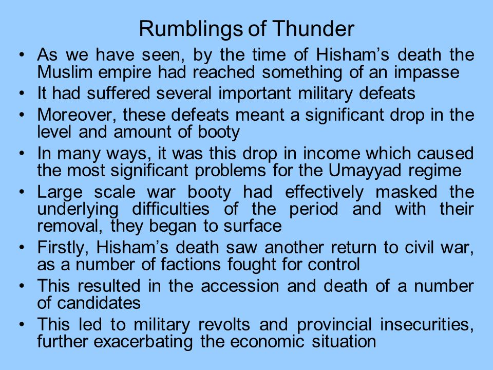Rumblings of Thunder As we have seen, by the time of Hisham's death the Muslim empire had reached something of an impasse.