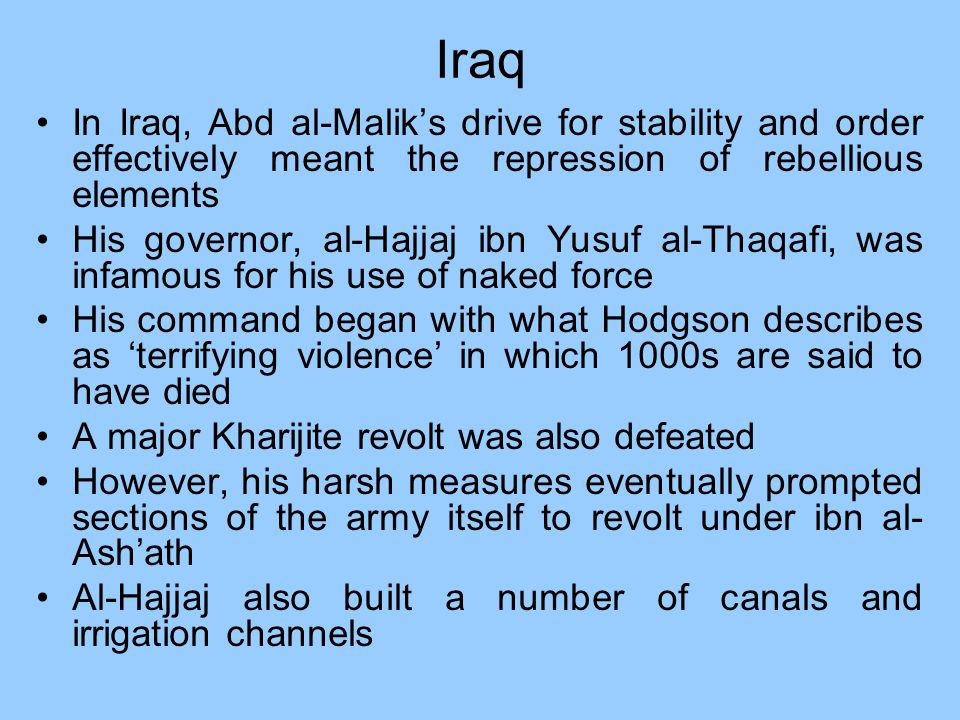 Iraq In Iraq, Abd al-Malik's drive for stability and order effectively meant the repression of rebellious elements.