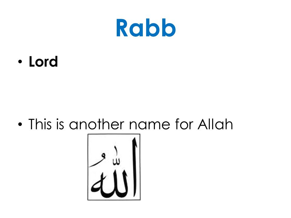 Rabb Lord This is another name for Allah