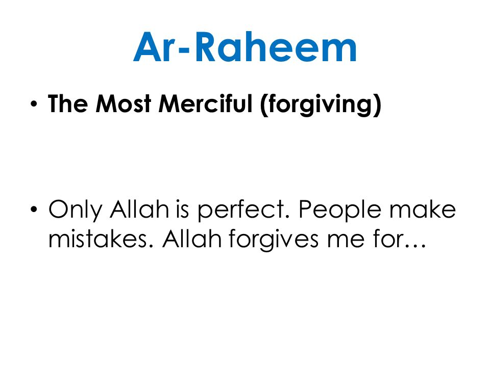 Ar-Raheem The Most Merciful (forgiving)